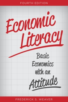 Economic Literacy : Basic Economics with an Attitude, Paperback Book