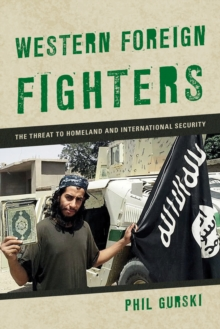 Western Foreign Fighters : The Threat to Homeland and International Security, Paperback Book