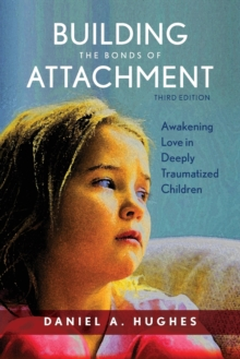 Building the Bonds of Attachment : Awakening Love in Deeply Traumatized Children, Paperback / softback Book