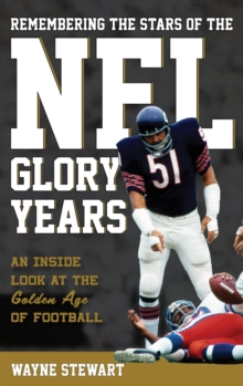 Remembering the Stars of the NFL Glory Years : An Inside Look at the Golden Age of Football, EPUB eBook