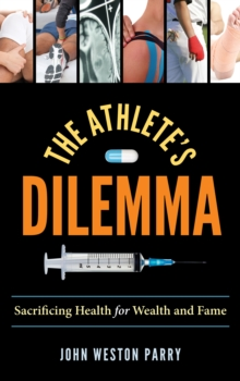 The Athlete's Dilemma : Sacrificing Health for Wealth and Fame, Hardback Book