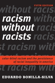 Racism without Racists : Color-Blind Racism and the Persistence of Racial Inequality in America, Paperback / softback Book