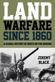 Land Warfare since 1860 : A Global History of Boots on the Ground, EPUB eBook