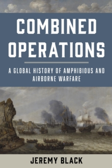 Combined Operations : A Global History of Amphibious and Airborne Warfare, EPUB eBook
