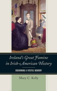 Ireland's Great Famine in Irish-American History : Enshrining a Fateful Memory, Paperback Book