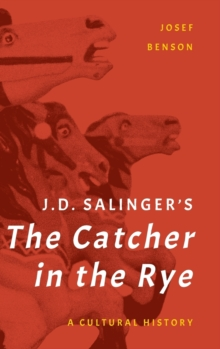 J. D. Salinger's The Catcher in the Rye : A Cultural History, Hardback Book
