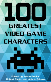 100 Greatest Video Game Characters, Hardback Book