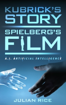 Kubrick's Story, Spielberg's Film : A.I. Artificial Intelligence, Hardback Book