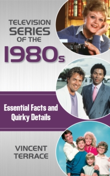 Television Series of the 1980s : Essential Facts and Quirky Details, Hardback Book