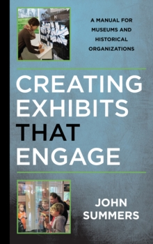 Creating Exhibits That Engage : A Manual for Museums and Historical Organizations, Paperback / softback Book
