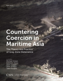 Countering Coercion in Maritime Asia : The Theory and Practice of Gray Zone Deterrence, EPUB eBook