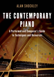 The Contemporary Piano : A Performer and Composer's Guide to Techniques and Resources, Hardback Book
