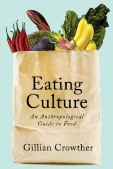 Eating Culture : An Anthropological Guide to Food, Paperback Book