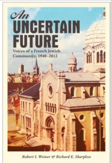 An Uncertain Future : Voices of a French Jewish Community, 1940-2012, Hardback Book