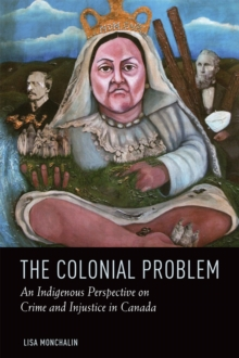The Colonial Problem : An Indigenous Perspective on Crime and Injustice in Canada, Paperback / softback Book