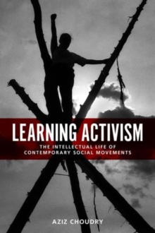 Learning Activism : The Intellectual Life of Contemporary Social Movements, Paperback Book