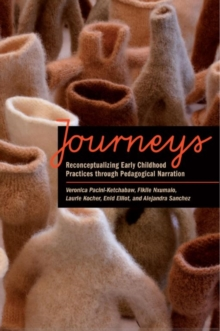 Journeys : Reconceptualizing Early Childhood Practices Through Pedagogical Narration, Paperback Book