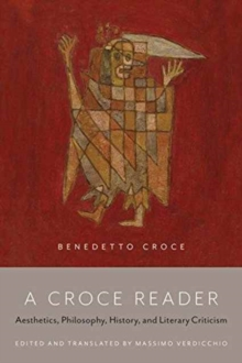 A Croce Reader : Aesthetics, Philosophy, History, and Literary Criticism, Paperback Book