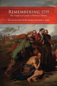 Remembering 1759 : The Conquest of Canada in Historical Memory, Paperback Book