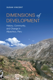 Dimensions of Development : History, Community, and Change in Allpachico, Peru, Paperback Book