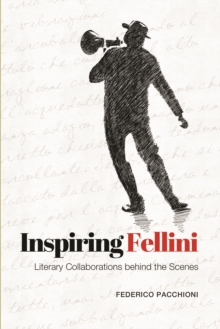 Inspiring Fellini : Literary Collaborations Behind the Scenes, Paperback Book