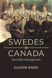 Swedes in Canada : Invisible Immigrants, Paperback / softback Book