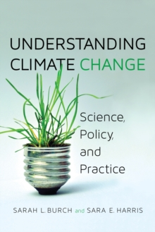 Understanding Climate Change : Science, Policy, and Practice, Paperback / softback Book