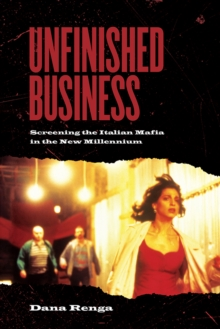 Unfinished Business : Screening the Italian Mafia in the New Millennium, Paperback Book