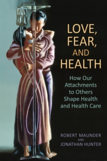 Love, Fear, and Health : How Our Attachments to Others Shape Health and Health Care, Paperback / softback Book
