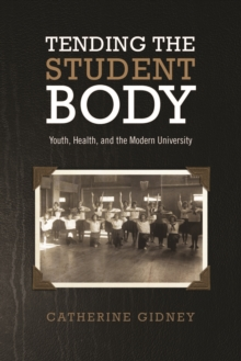 Tending the Student Body : Youth, Health, and the Modern University, Paperback Book
