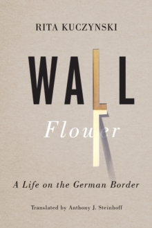 Wall Flower : A Life on the German Border, Paperback Book