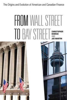 From Wall Street to Bay Street : The Origins and Evolution of American and Canadian Finance, Paperback / softback Book