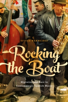 Rocking the Boat : Migration and Race in Contemporary Spanish Music, EPUB eBook