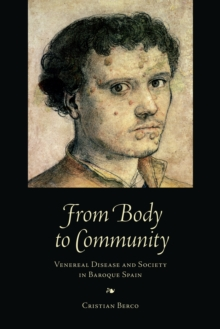 From Body to Community : Venereal Disease and Society in Baroque Spain, PDF eBook
