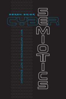 Cybersemiotics : Why Information is Not Enough, Paperback Book