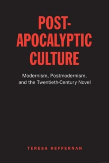 Post-Apocalyptic Culture : Modernism, Postmodernism, and the Twentieth-Century Novel, Paperback Book