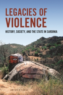 Legacies of Violence : History, Society, and the State in Sardinia, Paperback Book