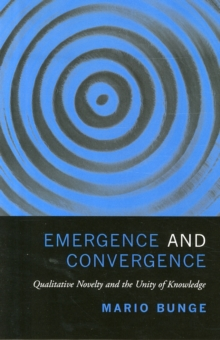 Emergence and Convergence : Qualitative Novelty and the Unity of Knowledge, Paperback Book