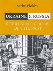 Ukraine and Russia : Representations of the Past, Paperback Book