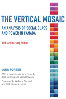 The Vertical Mosaic : An Analysis of Social Class and Power in Canada, Paperback Book