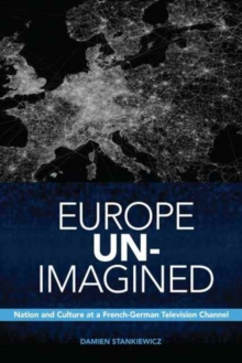 Europe Un-Imagined : Nation and Culture at a French-German Television Channel, Paperback Book