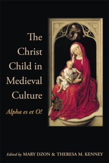 The Christ Child in Medieval Culture : Alpha es et O!, Paperback / softback Book