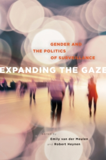 Expanding the Gaze : Gender and the Politics of Surveillance, Paperback Book