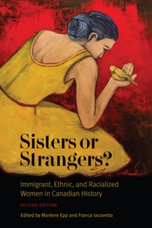 Sisters or Strangers? : Immigrant, Ethnic, and Racialized Women in Canadian History - Second Edition, Paperback Book