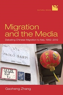Migration and the Media : Debating Chinese Migration to Italy, 1992-2012, Hardback Book