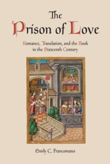 The Prison of Love : Romance, Translation, and the Book in the Sixteenth Century, PDF eBook