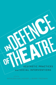 In Defence of Theatre : Aesthetic Practices and Social Interventions, Paperback Book