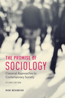 The Promise of Sociology : Classical Approaches to Contemporary Society, Paperback / softback Book