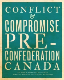 Conflict and Compromise : Pre-Confederation Canada, Paperback Book