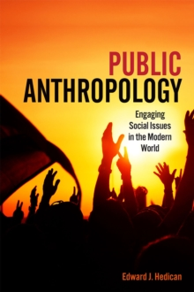 Public Anthropology : Engaging Social Issues in the Modern World, Paperback Book